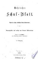 Mährisches Schul-Blatt. Organ des allgemeinen mährischen Landes-Lehrervereines. Hrsg. vom Brünner Lehrerverein. (Redacteur: Andreas Walter.)