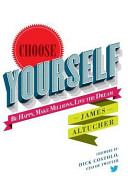 Choose yourself : be happy, make millions, live the dream / James Altucher.