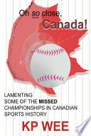Oh so Close  Canada  Lamenting Some of the Missed Championships In Canadian Sports History  Lamenting Some of the Missed Championships In Canadian Sports History