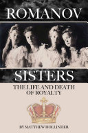 The Romanov Sisters The Life And Death Of Royalty