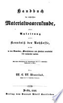 Handbuch der technischen Materialwaarenkunde, oder Anleitung zur Kenntniß der Rohstoffe etc