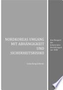 Nordkoreas Umgang mit Abhängigkeit und Sicherheitsrisiko