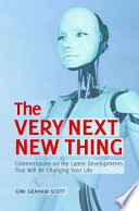The Very Next New Thing  Commentaries on the Latest Developments That will Be Changing Your Life