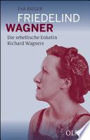 Friedelind Wagner - Die rebellische Enkelin Richard Wagners