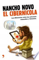 El cibernícola : manual de instrucciones para entender a esos extraños seres que los hombres llaman mujeres