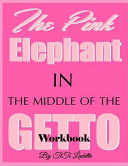 The Pink Elephant in the Middle of the Getto Workbook