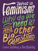 What Is Feminism Why Do We Need It And Other Big Questions book