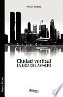 Ciudad Vertical  La Liga del Asfalto
