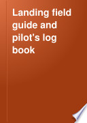 Landing Field Guide and Pilot s Log Book