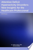Attention Deficit Hyperactivity Disorders New Insights For The Healthcare Professional 2012 Edition