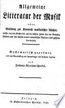 Allgemeine Litteratur der Musik oder Anleitung zur Kenntniß musikalischer Bücher, welche von den ältesten bis auf die neusten Zeiten bey den Griechen, Römern und den meisten neuern europäischen Nationen sind geschrieben worden