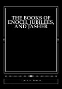 The Books of Enoch  Jubilees  and Jasher