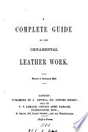 A complete guide to the ornamental leather work [by J. Revell].
