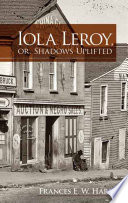 Iola Leroy, Or, Shadows Uplifted : an african-american woman. its striking portrait of...