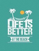 Life Is Better At The Beach Notebook 5x5 Quad Ruled