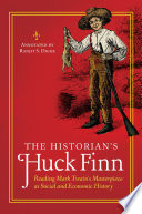 The Historian S Huck Finn Reading Mark Twain S Masterpiece As Social And Economic History