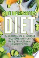 Anti Inflammatory Diet The Complete Guide For Managing Rheumatoid Arthritis And Healing Chronic Disease Using Healthy Food