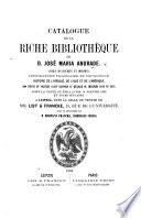 Catalogue de la riche bibliothèque de D. José Maria Andrade. Livres manuscrits et imprimés, etc. L.P.