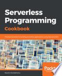 Serverless Programming Cookbook