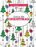Colour Me Christmas   a Really Relaxing Colouring Book
