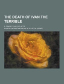 The Death of Ivan the Terrible  a Tragedy in Five Acts