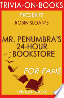Mr  Penumbra s 24 Hour Bookstore  A Novel By Robin Sloan  Trivia On Books