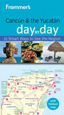 Frommer s Cancun and the Yucatan Day by Day