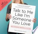 Book Talk to Me Like I m Someone You Love