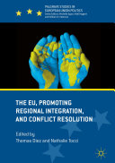 The EU, Promoting Regional Integration, and Conflict Resolution
