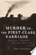 Murder in the First Class Carriage  The First Victorian Railway Killing