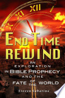 End Time Rewind An Exploration In Bible Prophecy And The Fate Of The World