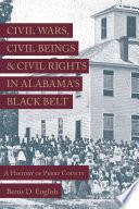 Book Civil Wars  Civil Beings  and Civil Rights in Alabama s Black Belt