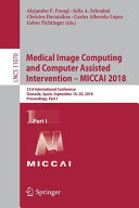 Medical Image Computing And Computer Assisted Intervention Miccai 2018
