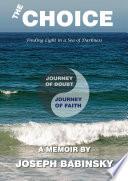 THE CHOICE - A Memoir 2006-2012 : of writings in spirituality and story-telling (fiction),...