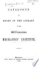 Catalogue of Books in the Library of the Williamstown Mechanics Institute