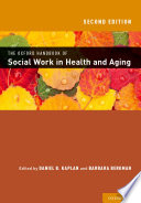 The Oxford Handbook Of Social Work In Health And Aging : aging, 2006....