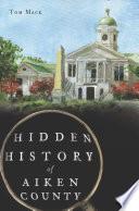 Hidden History of Aiken County