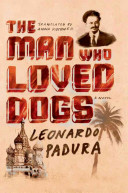 The man who loved dogs / Leonardo Padvra &#59; translated from the Spanish by Anna Kushner.