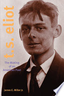 T  S  Eliot  The Making of an American Poet  1888  1922
