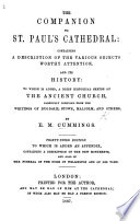 The Companion to St  Paul s Cathedral  containing a description of the various objects worthy attention  and its history  to which is added a brief historical sketch of the ancient church  etc  With illustrations Book PDF