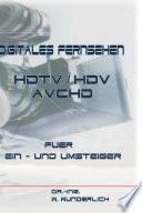 Digitales Fernsehen HDTV / HDV & AVCHD für Ein- und Umsteiger