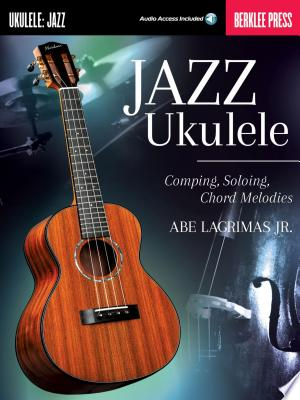 Jazz Ukulele: Comping, Soloing, Chord Melodies - ISBN:9781495026218
