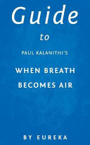 Guide to Paul Kalanithi s When Breath Becomes Air
