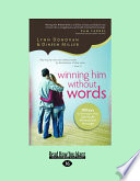 Winning Him Without Words  10 Keys to Thriving in Your Spirtually Mismatched Marriage  Large Print 16pt