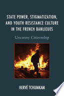 State Power  Stigmatization  and Youth Resistance Culture in the French Banlieues