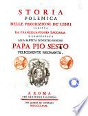 Storia polemica delle proibizioni de  libri scritta da Francescantonio Zaccaria e consecrata alla Santit   di Nostro signore Papa Pio sesto felicemente regnante