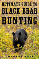 Ultimate Guide to Black Bear Hunting