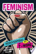Feminism : word feminism—america's new f-word—makes people uncomfortable. explore...