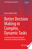 Better Decision Making In Complex Dynamic Tasks