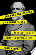 The Lost Indictment of Robert E  Lee Book PDF